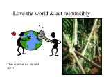 love the world act responsibly