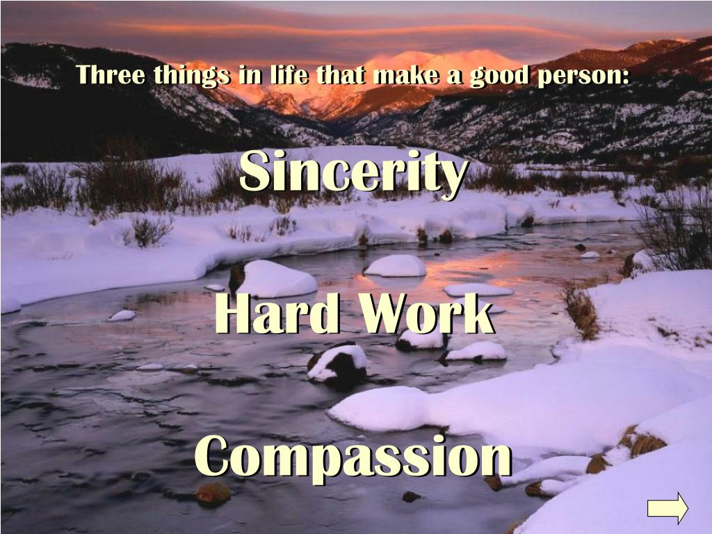Three things in life that make a good person:
