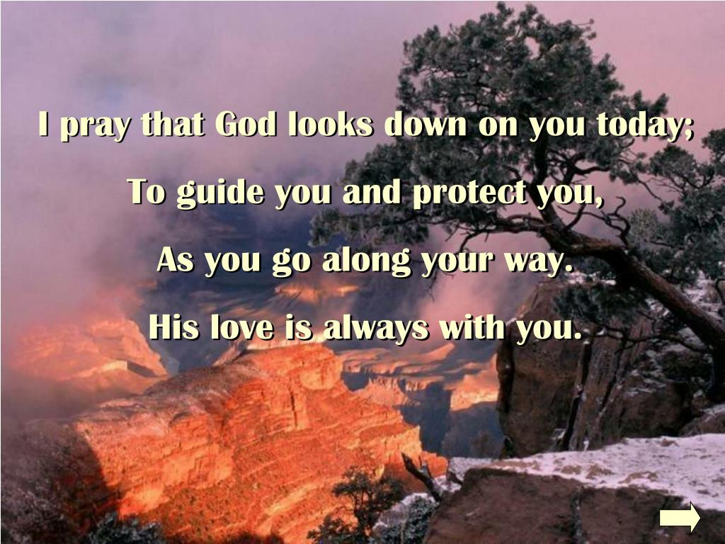I pray that God looks down on you today;
