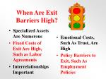when are exit barriers high