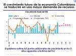 el crecimiento futuro de la econom a colombiana se traducir en una mayor demanda de recursos