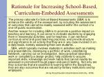 rationale for increasing school based curriculum embedded assessments