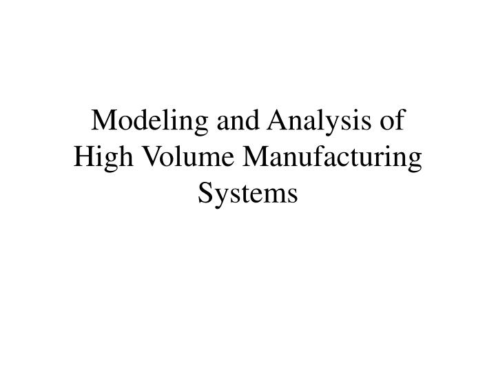 modeling and analysis of high volume manufacturing systems n.