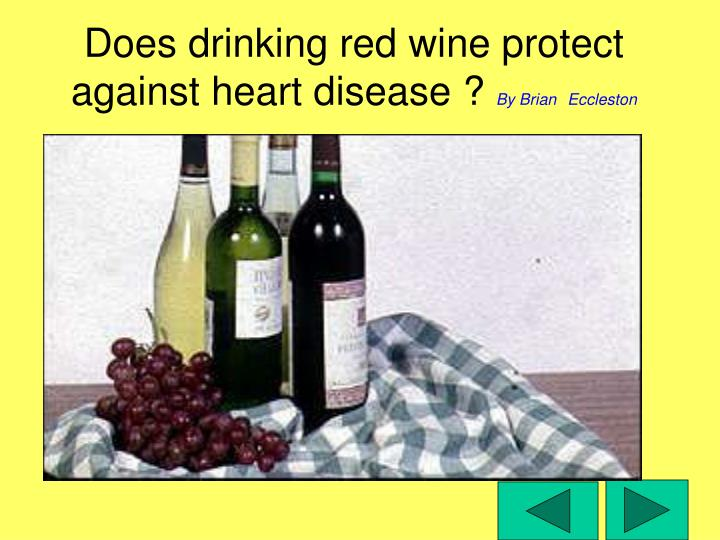 does drinking red wine protect against heart disease by brian eccleston n.