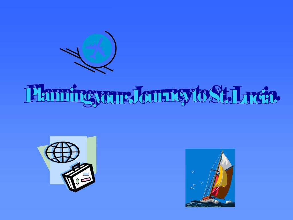 Planning your Journey to St. Lucia.