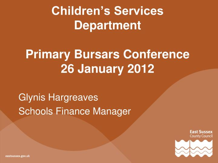 children s services department primary bursars conference 26 january 2012 n.