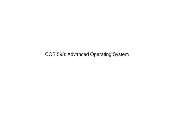 cos 598 advanced operating system n.