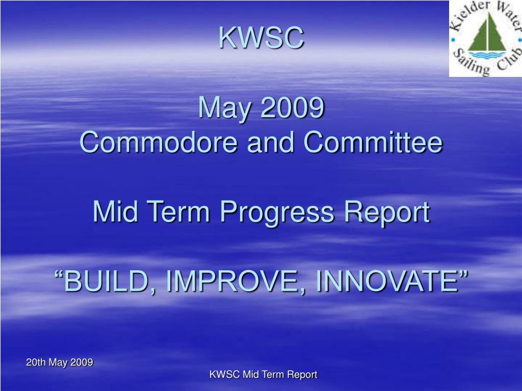 kwsc may 2009 commodore and committee mid term progress report build improve innovate l.