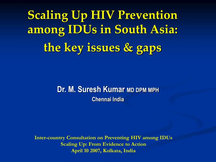 scaling up hiv prevention among idus in south asia the key issues gaps n.