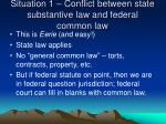 situation 1 conflict between state substantive law and federal common law
