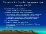 situation 3 conflict between state law and frcp