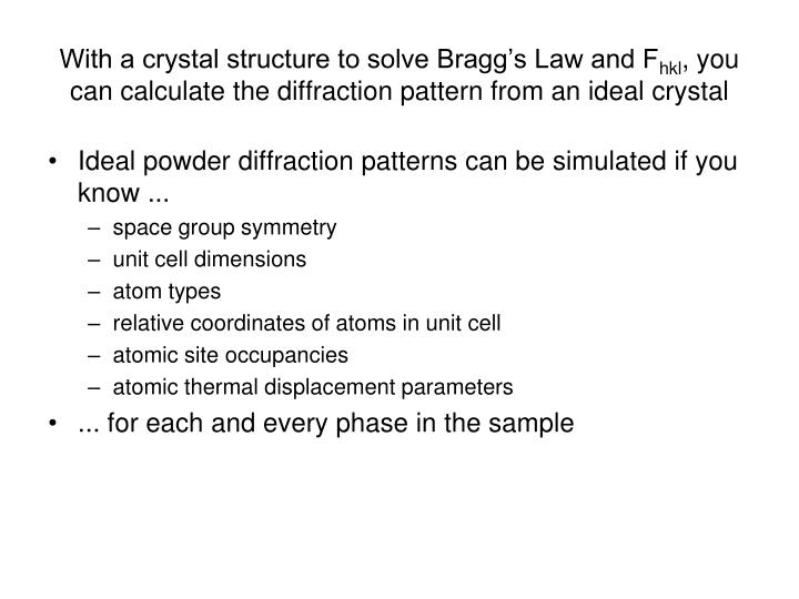 With a crystal structure to solve Bragg's Law and F
