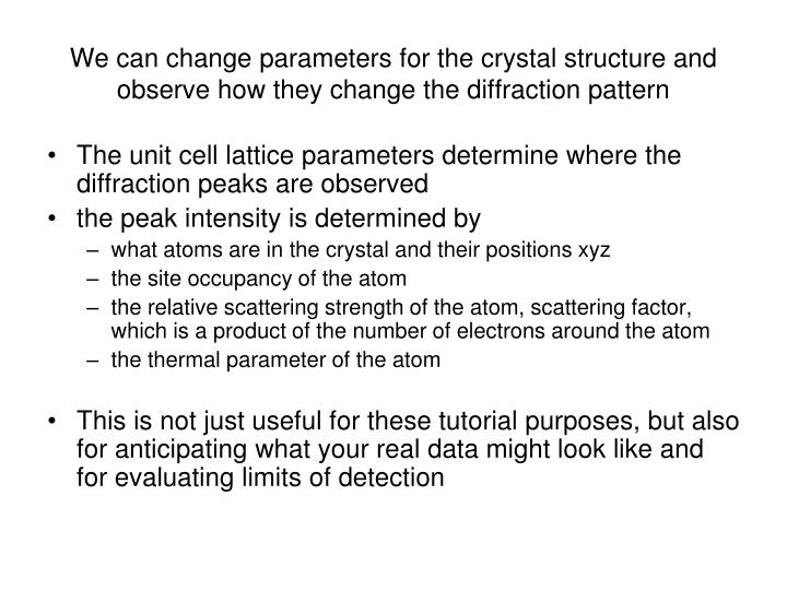 We can change parameters for the crystal structure and observe how they change the diffraction pattern