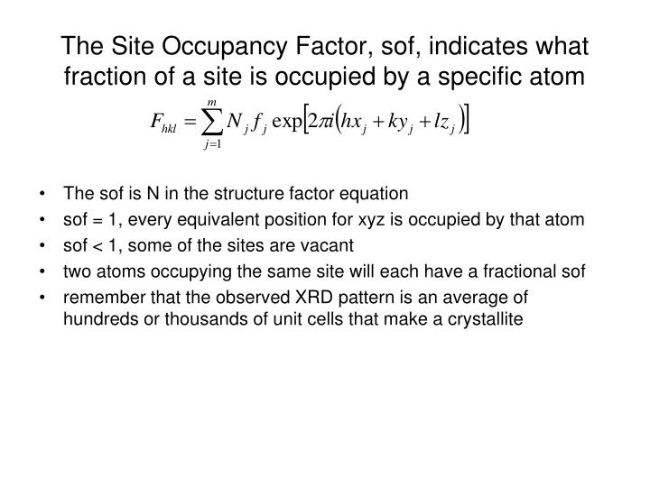 The Site Occupancy Factor, sof, indicates what fraction of a site is occupied by a specific atom