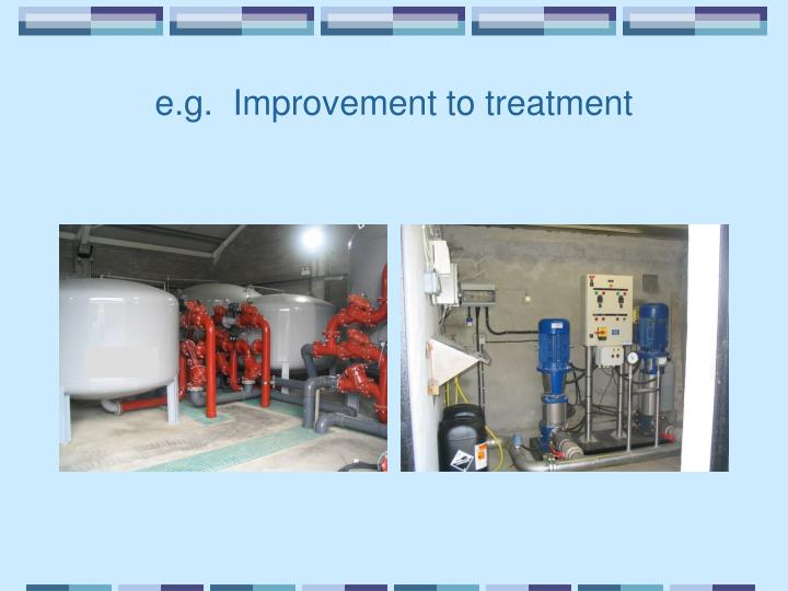 e.g.  Improvement to treatment