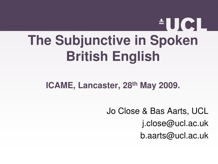 the subjunctive in spoken british english icame lancaster 28 th may 2009 n.