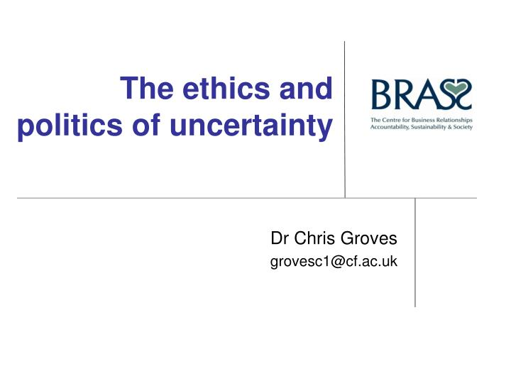 the ethics and politics of uncertainty n.