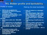 tkl bidder profile and bankability