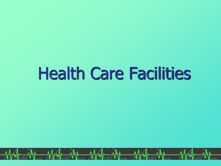 health care facilities n.