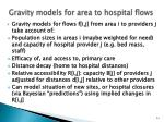 gravity models for area to hospital flows