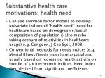 substantive health care motivations health need