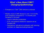 what s new about cmv changing epidemiology