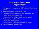 what s new about cmv valganciclovir