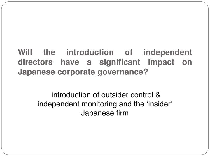 Will the introduction of independent directors have a significant impact on  Japanese corporate gove...