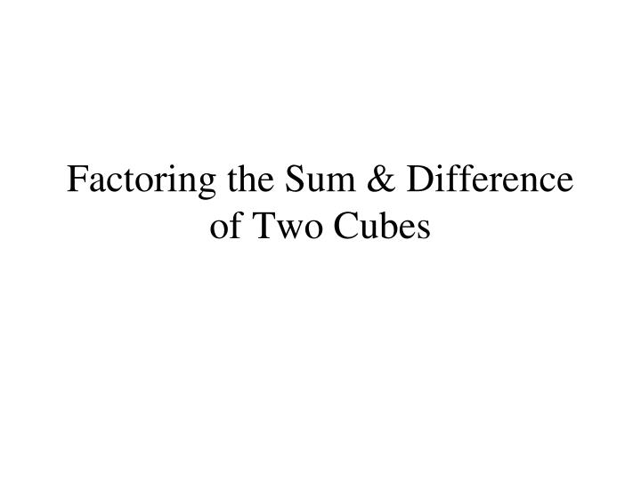 factoring the sum difference of two cubes n.