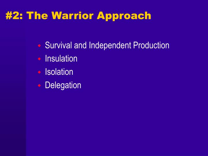#2: The Warrior Approach