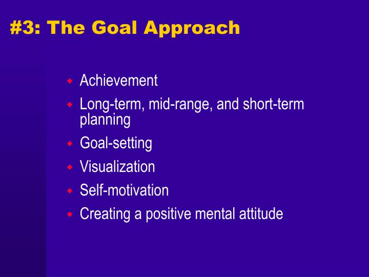 #3: The Goal Approach