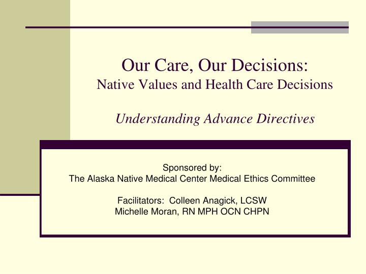 our care our decisions native values and health care decisions understanding advance directives n.
