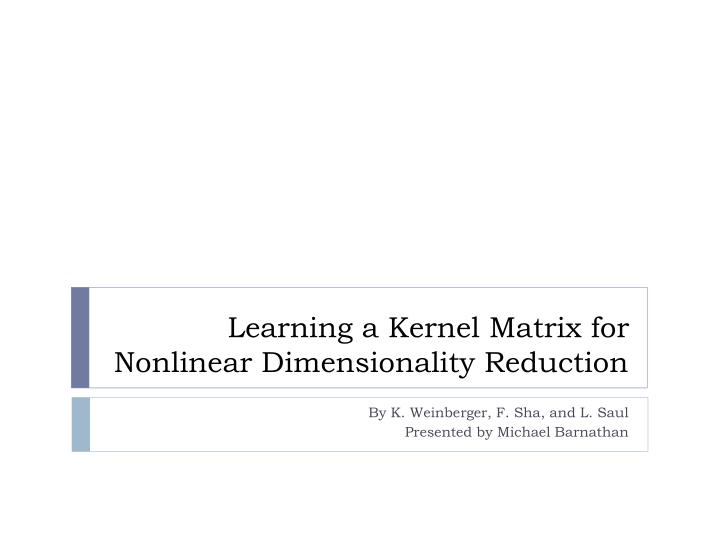 learning a kernel matrix for nonlinear dimensionality reduction n.