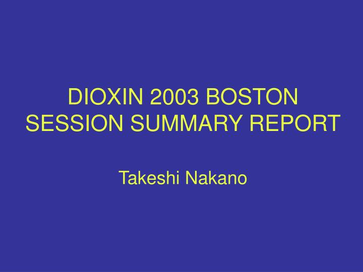 dioxin 2003 boston session summary report takeshi nakano n.