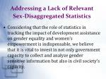addressing a lack of relevant sex disaggregated statistics