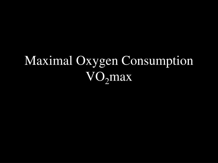 maximal oxygen consumption vo 2 max n.