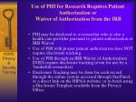 use of phi for research requires patient authorization or waiver of authorization from the irb