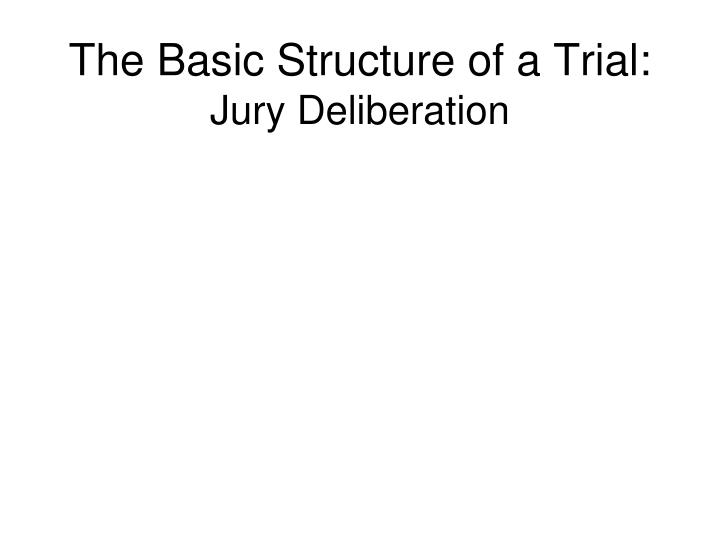 The Basic Structure of a Trial: