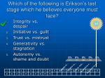 which of the following is erikson s last stage which he believes everyone must face