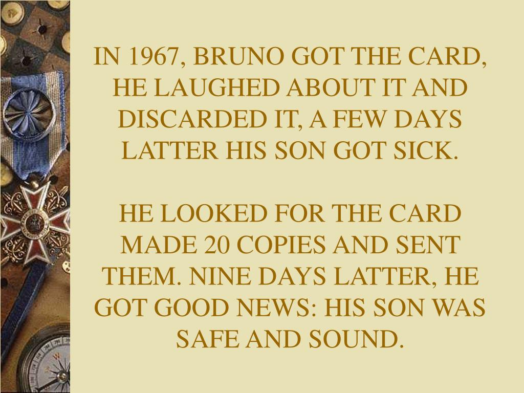 IN 1967, BRUNO GOT THE CARD, HE LAUGHED ABOUT IT AND DISCARDED IT, A FEW DAYS LATTER HIS SON GOT SICK.