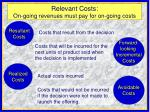 relevant costs on going revenues must pay for on going costs