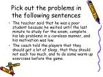 pick out the problems in the following sentences