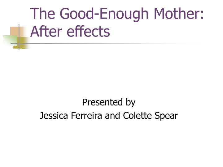 the good enough mother after effects n.