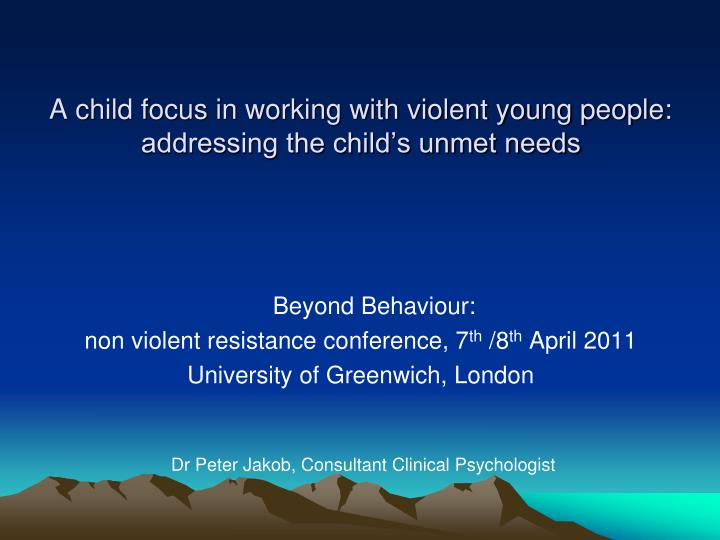 a child focus in working with violent young people addressing the child s unmet needs n.