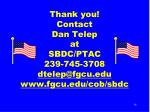 thank you contact dan telep at sbdc ptac 239 745 3708 dtelep@fgcu edu www fgcu edu cob sbdc