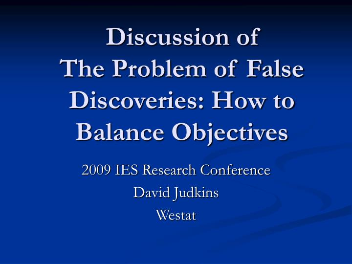 discussion of the problem of false discoveries how to balance objectives n.