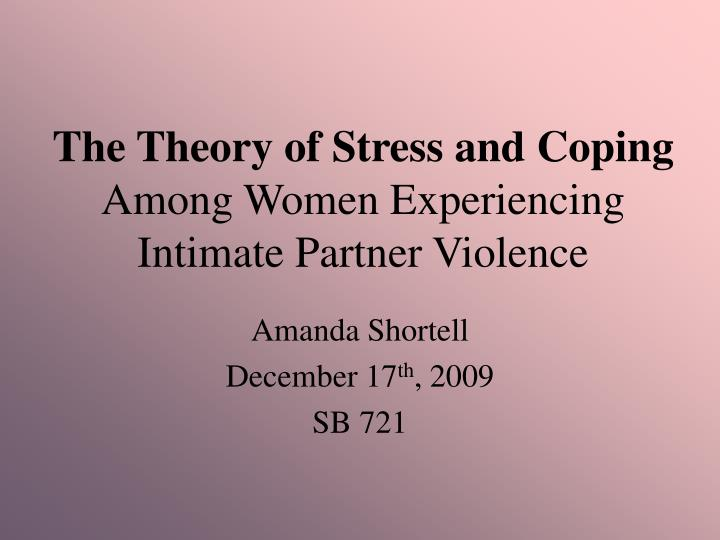 the theory of stress and coping among women experiencing intimate partner violence n.