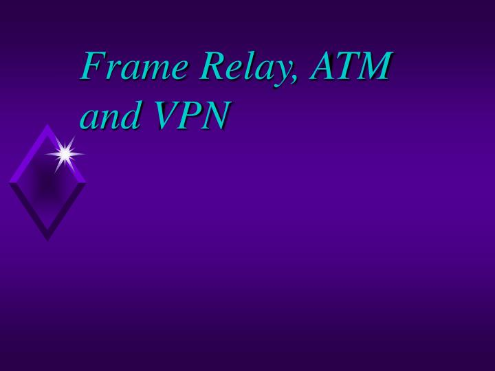 frame relay atm and vpn n.