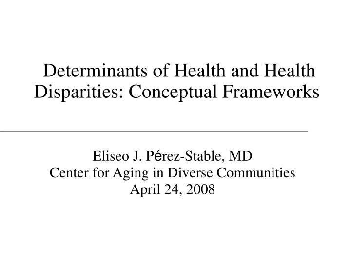 determinants of health and health disparities conceptual frameworks n.