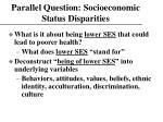 parallel question socioeconomic status disparities